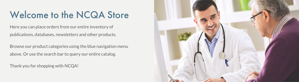 Welcome to the NCQA Store. Here you can place orders from our entire inventory of publications, databases, newsletters and other products.    Browse our product categories using the blue navigation menu above. Or use the search bar to query our entire catalog.  Ordering online is quick, easy and secure.   Thank you for shopping with NCQA!
